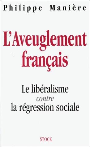 L'Aveuglement Francais: Le Liberalisme Contre La Regression Sociale