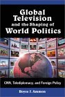 Global Television and the Shaping of World Politics: Cnn, Telediplomacy, and Foreign Policy