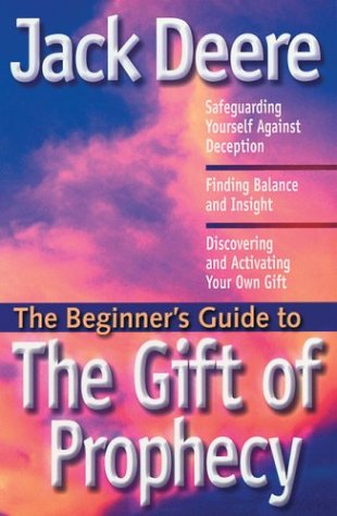 The Beginner's Guide To The Gift Of Prophecy (Beginner's Guides by Jack Deere