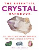 The Essential Crystal Handbook: All The Crystals You Will Ever Need For Health, Healing And Happiness