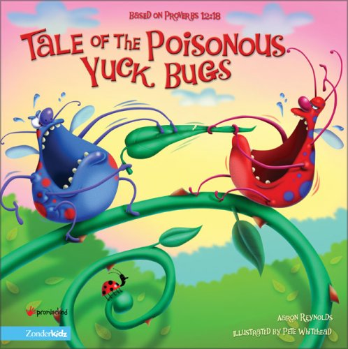 The Tale Of The Poisonous Yuck Bugs: Based On Proverbs 12: 18