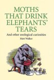 Moths That Drink Elephants' Tears: And Other Zoological Curiosities