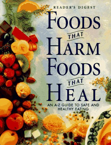Foods That Harm Foods That Heal An A Z Guide To Safe And Healthy