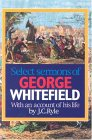 Select Sermons of George Whitefield With An Account Of His Life By J.C. Ryle
