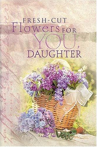 Fresh Cut Flowers For Daughter by Terri Gibbs
