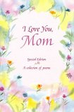 I Love You, Mom : A Blue Mountain Arts Collection About Life's Greatest Gift