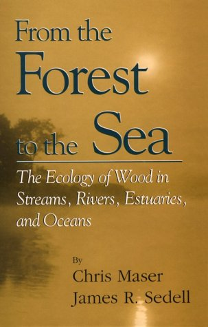 From the Forest to the Sea: The Ecology of Wood in Streams, Rivers, Estuaries and Oceans