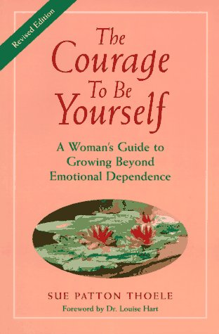 The Courage To Be Yourself by Sue Patton Thoele