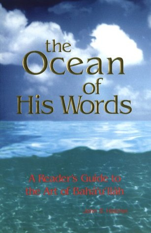 The Ocean of His Words: A Reader's Guide to the Art of Bahá'u'lláh