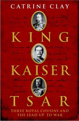 King, Kaiser, Tsar by Catrine Clay