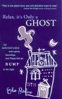 Relax, It's Only a Ghost: My Adventures with Spirits, Hauntings and Things That Go Bump in the Night