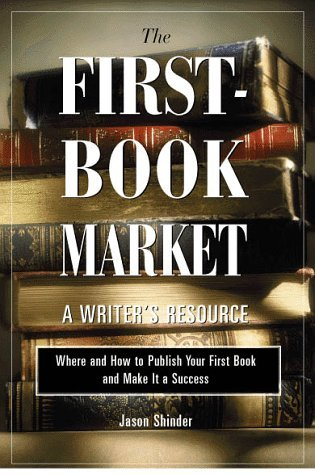 The First-Book Market: Where and How to Publish Your First Book and Make It a Success