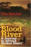 Blood River: A Journey to Africas Broken Heart