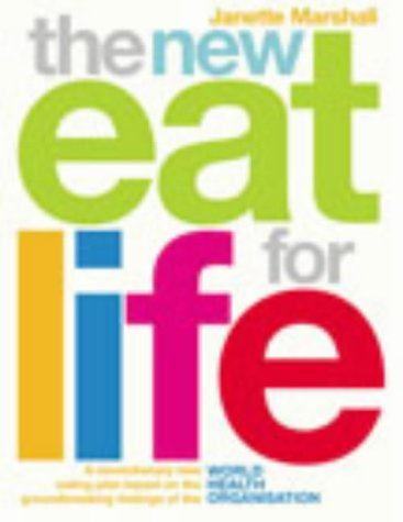 The New Eat For Life: A revolutionary new eating plan based on the groundbreaking findings of the World Health Organisation