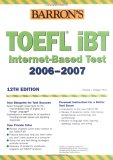 TOEFL iBT. Internet-Based Test 2006-2007 (Barron's How to Prepare for the Toefl Test of English As a Foreign Language (Book Only))