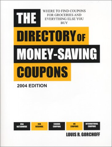 The Directory Of Money Saving Coupons 2004 Edition: Where To Find Coupons For Groceries And Everything Else You Buy (With Starter Grocery Coupon Certificate Book)