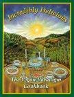 Incredibly Delicious: The Vegan Paradigm Cookbook