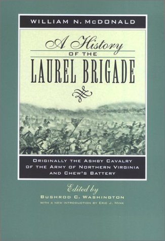 A History of the Laurel Brigade: Originally the Ashby Cavalry of the Army of Northern Virginia and Chew's Battery