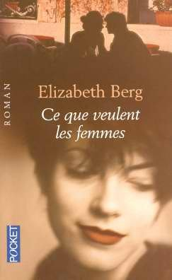 Ce que veulent les femmes by Elizabeth Berg