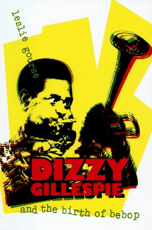 Dizzy Gillespie and the Birth of Bebop