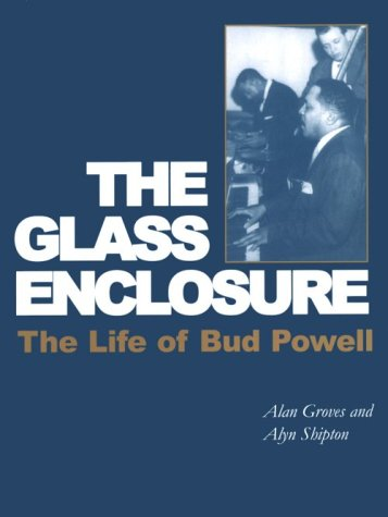 Glass Enclosure: The Life of Bud Powell