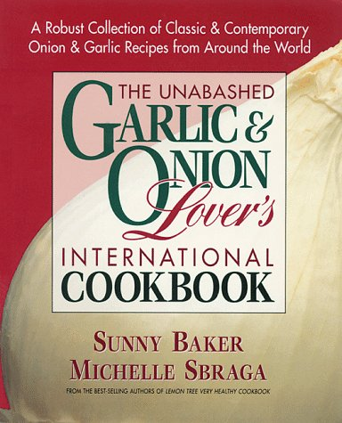 The Unabashed Garlic and Onion Lover's International Cookbook