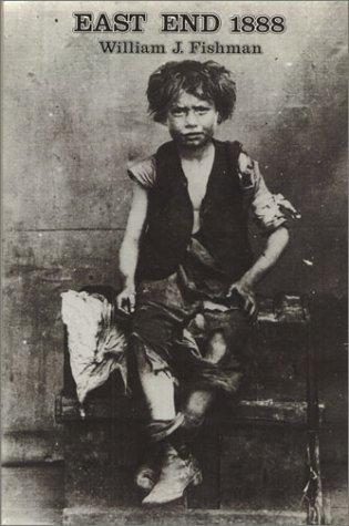 East End 1888: Life in a London Borough Among the Labouring Poor 978-0877225720 por William J. Fishman DJVU FB2 EPUB