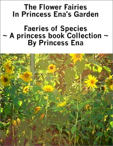 The Flower Fairies in Princess Ena's Garden : Faeries of Species : A Princess Book Collection