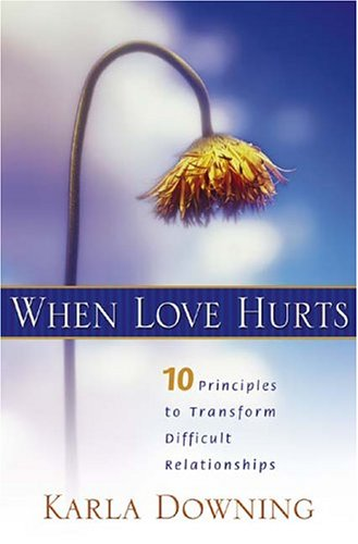 When Love Hurts: 10 Principles to Transform Diffricult Relationships DJVU FB2 EPUB por Karla Downing 978-0834121362