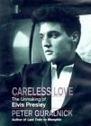 Careless love: the unmaking of elvis presley by Peter Guralnick