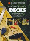 The Complete Guide to Decks: A Step-By-Step Manual for Building Basic and Advanced Decks