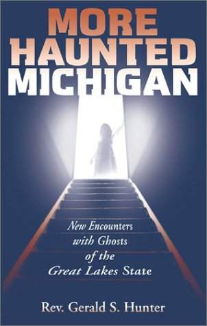 More Haunted Michigan: New Encounters with Ghosts of the Great Lakes State