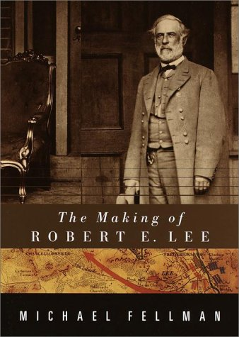 The Making of Robert E. Lee by Michael Fellman