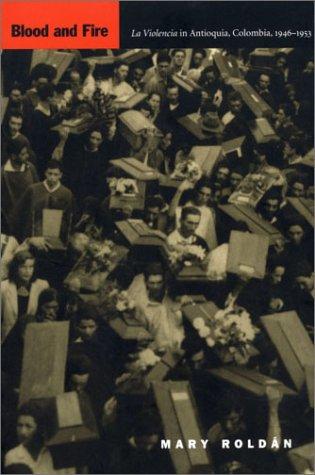 Blood and Fire: La Violencia in Antioquia, Colombia, 1946-1953
