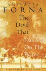 The Devil That Danced on the Water: A Daughters Memoir of Her Father, Her Family, Her Country, and a Continent