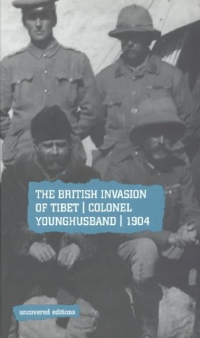 The British Invasion Of Tibet: Colonel Younghusband, 1904