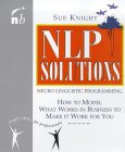 NLP Solutions: How to Model What Works in Business and Make It Work for You