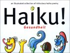 Haiku! Gesundheit: An Illustrated Collection of Ridiculous Haiku Poetry