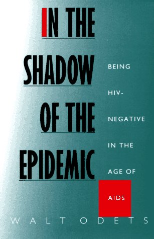 In the Shadow of the Epidemic: Being HIV-Negative in the Age of AIDS