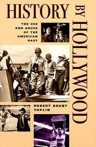 History by Hollywood: The Use and Abuse of the American Past