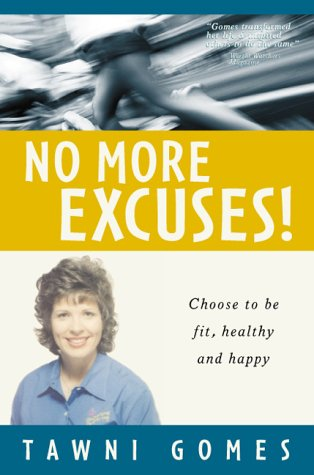 No More Excuses!: Choose to Be Fit, Healthy, and Happy por Tawni Gomes 978-1879706866 EPUB TORRENT