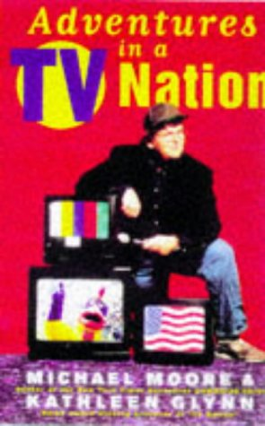Adventures In A Tv Nation by Michael Moore