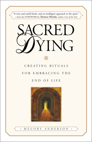 Sacred Dying: Creating Rituals for Embracing the End of Life