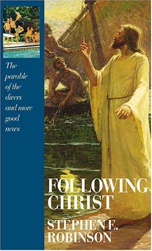 Following Christ by Stephen E. Robinson