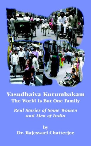 Vasudhaiva Kutumbakam: The Whole World Is But One Family: Real Stories of Some Women and Men of India