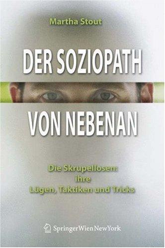 Der Soziopath Von Nebenan: Die Skrupellosen: Ihre Lügen, Taktiken Und Tricks