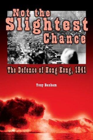 Descargar libros de texto gratuitos en línea Not The Slightest Chance: The Defense Of Hong Kong, 1941