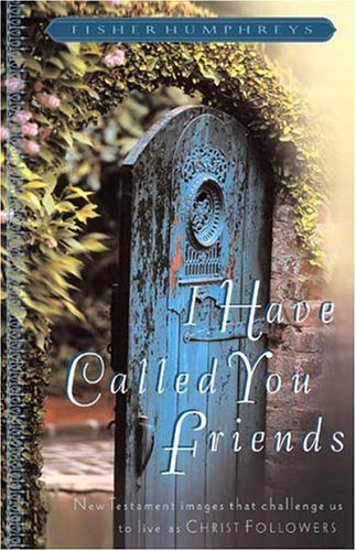 I Have Called You Friends: New Testament Images That Challenge Us to Live as Christ Followers