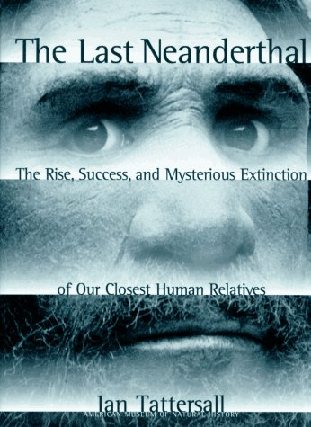 The Last Neanderthal by Ian Tattersall