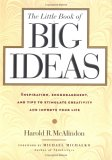 The Little Book Of Big Ideas: Inspiration, Encouragement & Tips To Stimulate Creativity And Improve Your Life